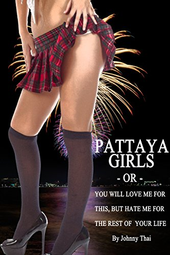 Pattaya Girls: You're Going To Love Me For This But Hate Me...