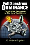 Full Spectrum Dominance: Totalitarian Democracy in the New World Order by F. William Engdahl (2009-10-10)