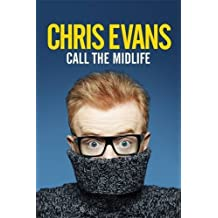 Call the Midlife: And Whatever You Do ... Don't Give Me That 'Midlife Crisis' Bulls***t! by Chris Evans (2015-10-22)