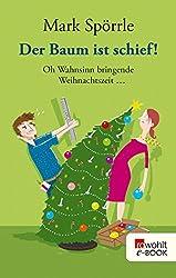Der Baum ist schief!: Oh Wahnsinn bringende Weihnachtszeit ... (German Edition)