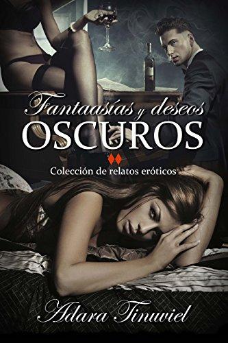 Fantasías y Deseos Oscuros: Colección de relatos eróticos