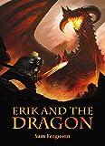 Erik and the Dragon (The Dragon's Champion Book 4) by Sam Ferguson