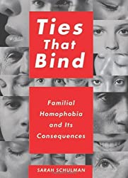 Ties That Bind: Familial Homophobia and Its Consequences by Sarah Schulman (2009-10-06)