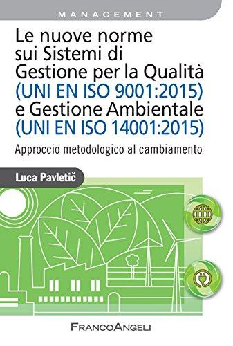 Le nuove norme sui Sistemi di Gestione per Qualità (UNI EN ISO 9001:2015) e Gestione Ambientale (UNI EN ISO 14001:2015): Approccio metodologico al cambiamento