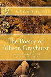 The Poetry of Allison Grayhurst - completed works from 1988 to 2017 (Volume 3 of 5)
