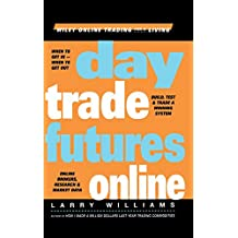 Day Trade Futures Online: Build, Test and Trade a Winning System (Wiley Online Trading for a Living)