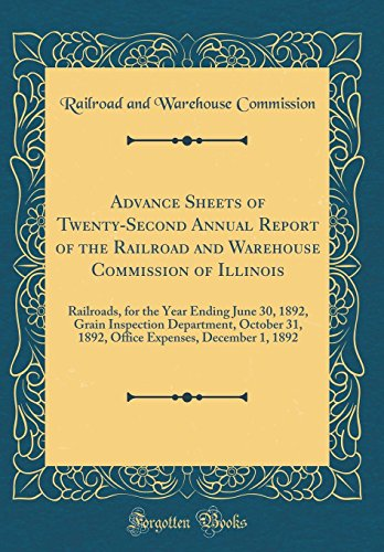 Advance Sheets of Twenty-Second Annual Report of the Railroad and Warehouse Commission of Illinois: Railroads, for the Year Ending June 30, 1892, ... Expenses, December 1, 1892 (Classic Reprint)