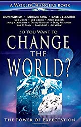 So You Want to Change the World?: The Power of Expectation (WorldChangers Book)