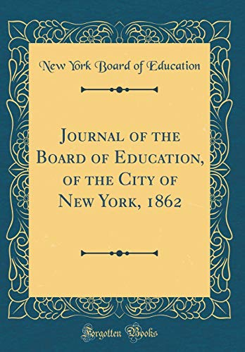 Journal of the Board of Education, of the City of New York, 1862 (Classic Reprint) por New York Board of Education