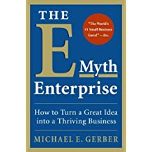 The E-Myth Enterprise: How to Turn A Great Idea Into a Thriving Business by Michael E. Gerber (2009-06-23)