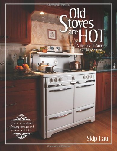 Old Stoves are Hot!: A history of antique cooking stoves (Light Pilot Gas)