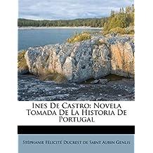 Ines De Castro: Novela Tomada De La Historia De Portugal