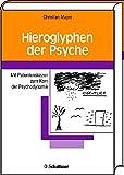 Hieroglyphen der Psyche: Mit Patientenskizzen zum Kern der Psychodynamik - Christian Mayer