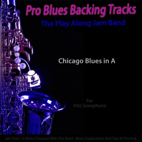Pro Blues Backing Tracks (Chicago Blues in A) [For Alto Saxophone]