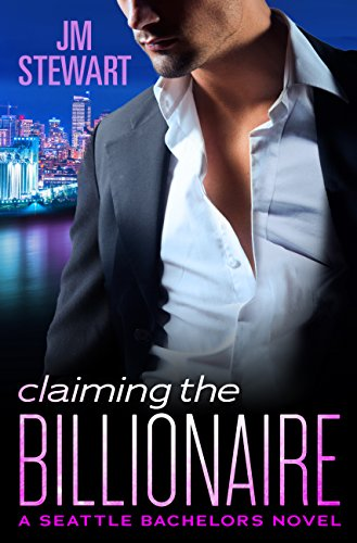 Claiming the Billionaire (Seattle Bachelors Book 4) by [Stewart, JM]