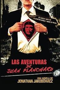 Las Aventuras de Juan Planchard: Una Novela del Director de Secuestro Express y Hands of Stone: Volume 1 par Jonathan Jakubowicz