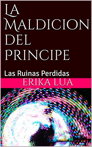 La Maldición del Principe: Las Ruinas Perdidas (Magica de Andgorak nº 1) por Erika Lúa R.