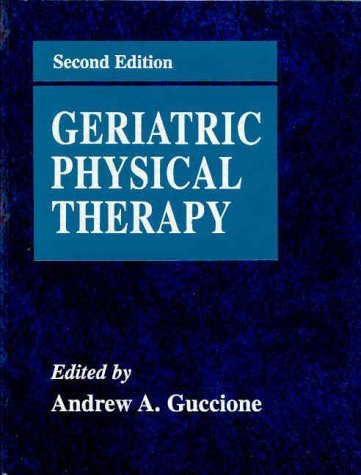 Geriatric Physical Therapy by Andrew A. Guccione PT PhD DPT FAPTA (2000-06-15)