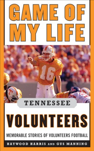 Game of My Life Tennessee Volunteers: Memorable Stories of Volunteer Football (English Edition) por Jay Greeson