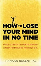 How to Lose Your Mind in No Time by Hanaan Rosenthal (2012-05-04)
