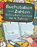 Buchstaben Und Zahlen Schreiben Lernen Ab 4 Jahren: Erste Buchstaben Und Zahlen Schreiben Lernen Und Üben! Perfekt Geeignet Für Kinder Ab 4 Jahren!