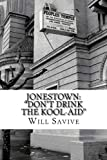 "Jonestown: ""Don't Drink the Kool-Aid"": (The complete story behind the mysterious Jim Jones & his exodus to Guyana)"