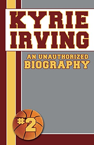 Kyrie Irving: Unauthorized Biographies por Belmont and Belcourt Biographies