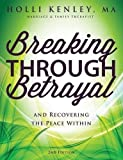 Breaking Through Betrayal: and Recovering the Peace Within, 2nd Edition by Holli Kenley (2016-01-18)