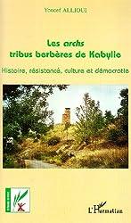 Les archs, tribus berbères de Kabylie: histoire, resitance, culture et démocratie