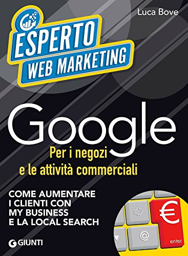 Google per i negozi e le attività commerciali: Come aumentare i clienti con My Business e la Local Search