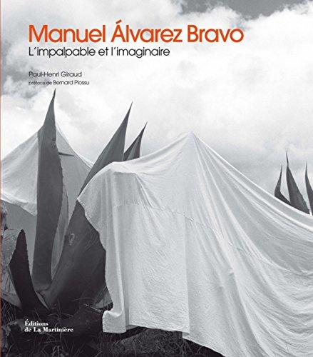 Manuel Alvarez Bravo : L'impalpable et l'imaginaire par Paul-Henri Giraud