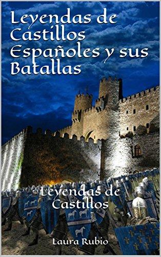 Leyendas de Castillos Españoles y sus Batallas: Leyendas de Castillos por Laura Rubio
