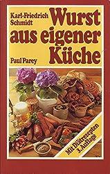 Wurst aus eigener Küche : e. Leitf. für Hobbyköche u. Grillfreunde.