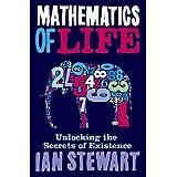 Mathematics of Life: Unlocking the Secrets of Existence by Ian Stewart (2011-04-07)