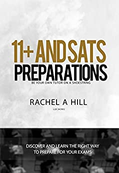 11+ and SATS Preparation: Be Your Own Tutor On A Shoestring by [Hill, Rachel]