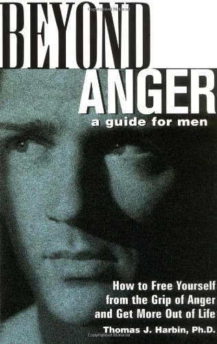 Beyond Anger: A Guide for Men: How to Free Yourself from the Grip of Anger and Get More Out of Life por Thomas J. Harbin PhD