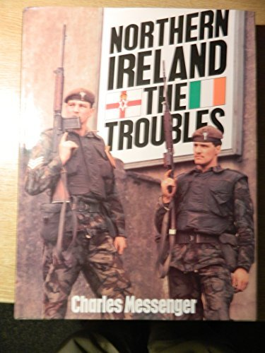 Northern Ireland: The Troubles by Charles Messenger (1985-10-25)