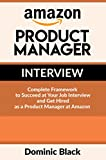 Amazon Product Manager Interview: Complete Framework to Succeed at Your Job Interview and Get Hired as a Product Manager at Amazon (English Edition)