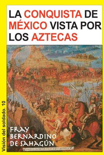 La conquista de México vista por los aztecas (Visión del soldado nº 10) por Fray Bernardino de Sahagún