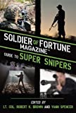 Telecharger Livres Soldier of Fortune Magazine Guide to Super Snipers by Brown USAR Ret Robert K Published by Skyhorse Publishing 1st first edition 2013 Hardcover (PDF,EPUB,MOBI) gratuits en Francaise