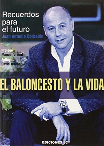 El Baloncesto Y La Vida (Baloncesto para leer) por Juan Antonio Corbalán Alfocea