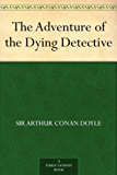 The Adventure of the Dying Detective (English Edition)