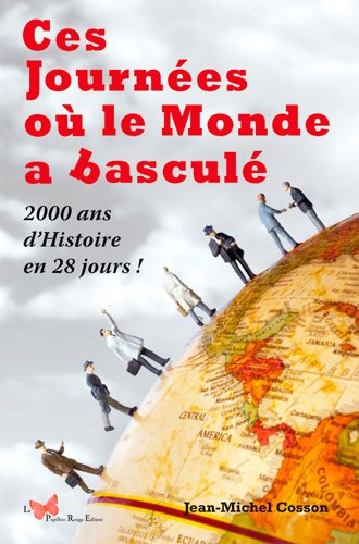 Ces journes o le monde a bascul : 2000 ans d'histoire en 28 jours !