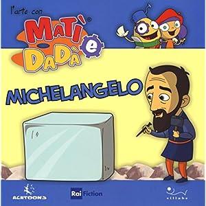 Michelangelo. L'arte con Matì e Dadà