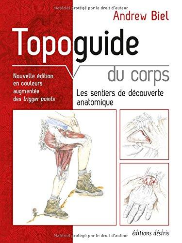 Topoguide du corps humain (nouvelle édition) par Andriew Biel