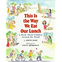 This Is the Way We Eat Our Lunch (A Book About Children Around the World