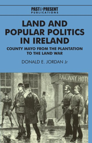 Land and Popular Politics in Ireland: County Mayo from the Plantation to the Land War (Past and Present Publications)