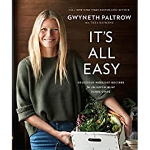 [(It's All Easy : Delicious Weekday Recipes for the Super-Busy Home Cook)] [Author: Gwyneth Paltrow] published on (April, 2016)