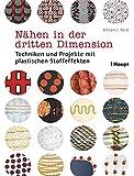 Nähen in der dritten Dimension: Techniken und Projekte mit plastischen Stoffeffekten