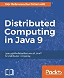 Distributed Computing in Java 9: Leverage the latest features of Java 9 for distributed computing
